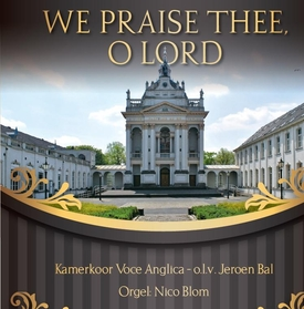 We praise Thee, o Lord - Kamerkoor Voce